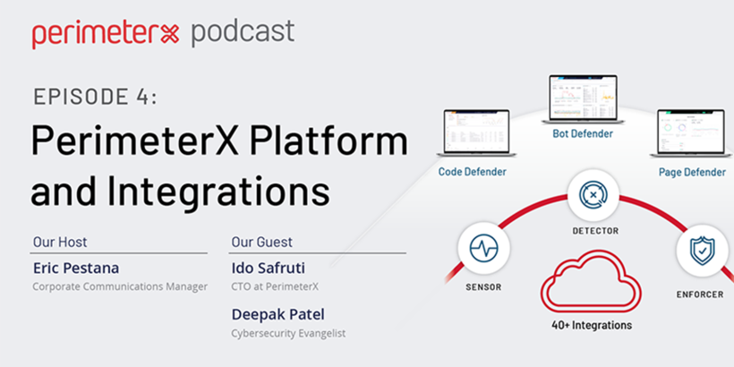 EPISODE 4: PerimeterX Platform and integrations