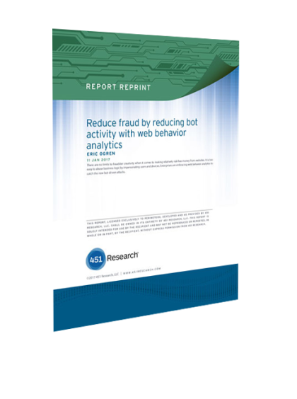 Reduce Fraud And Bot Activity With Web Behavior Analytics - 451 Research